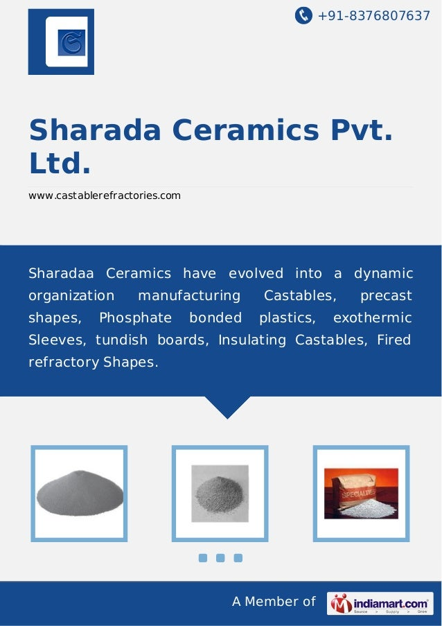 +91-8376807637  Sharada Ceramics Pvt. Ltd. www.castablerefractories.com  Sharadaa Ceramics have evolved into a dynamic org...