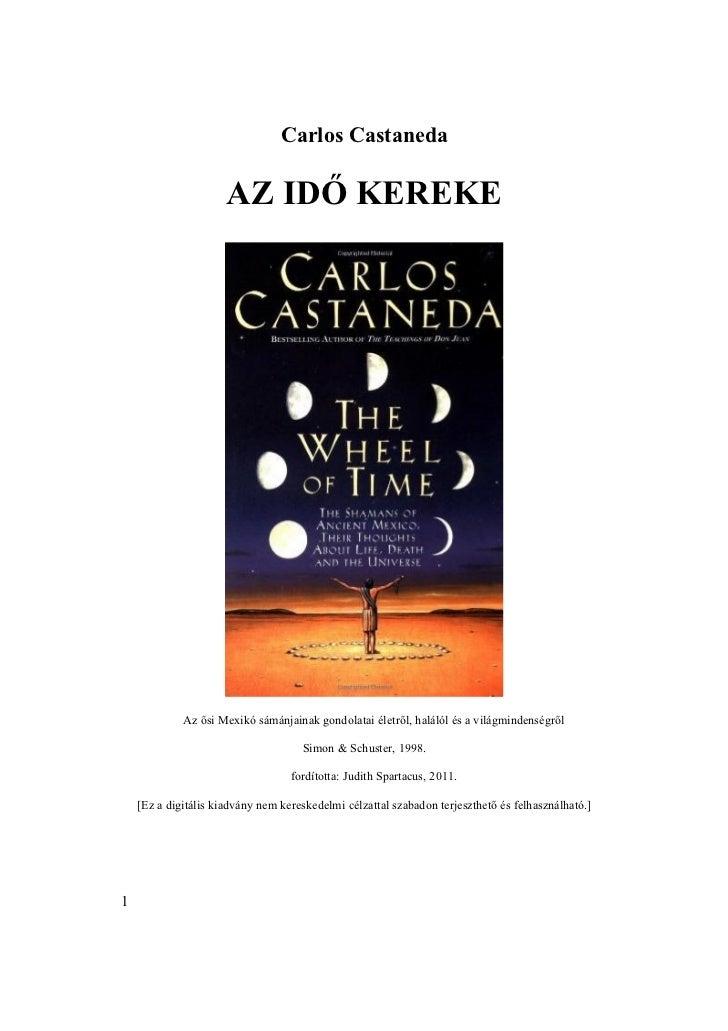 Carlos Castaneda                      AZ IDŐ KEREKE             Az ősi Mexikó sámánjainak gondolatai életről, halálól és a...