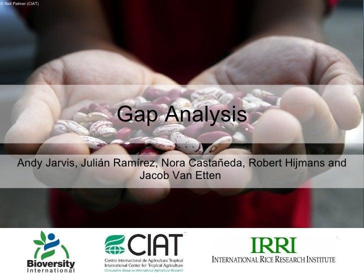 Gap Analysis Andy Jarvis, Julián Ramírez, Nora Castañeda, Robert Hijmans and Jacob Van Etten  © Neil Palmer (CIAT)
