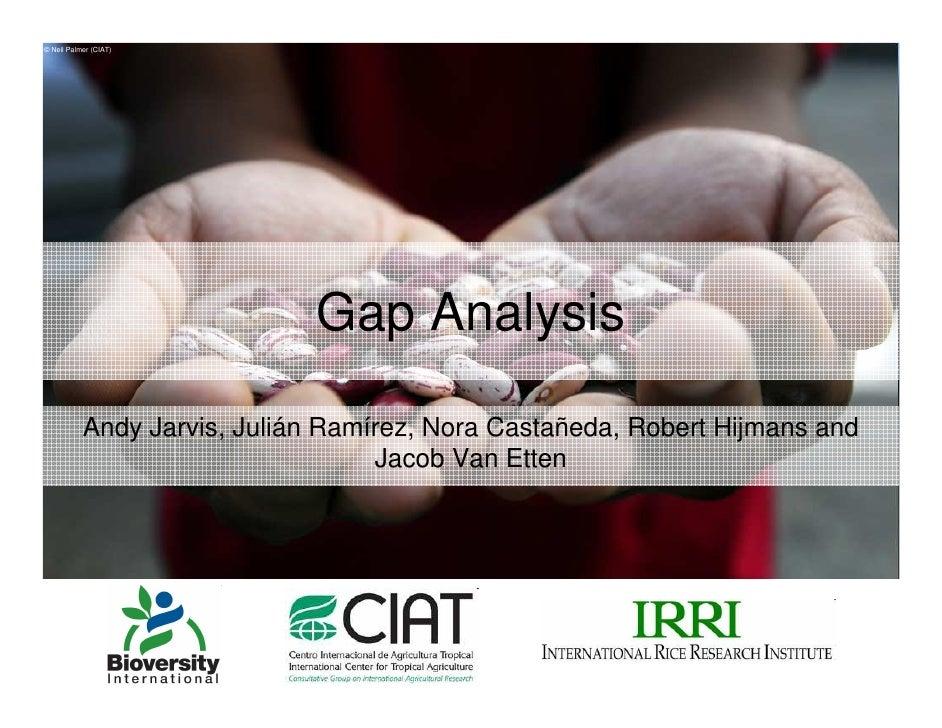 © Neil Palmer (CIAT)                                  Gap Analysis             Andy Jarvis, Julián Ramírez, Nora Castañeda...