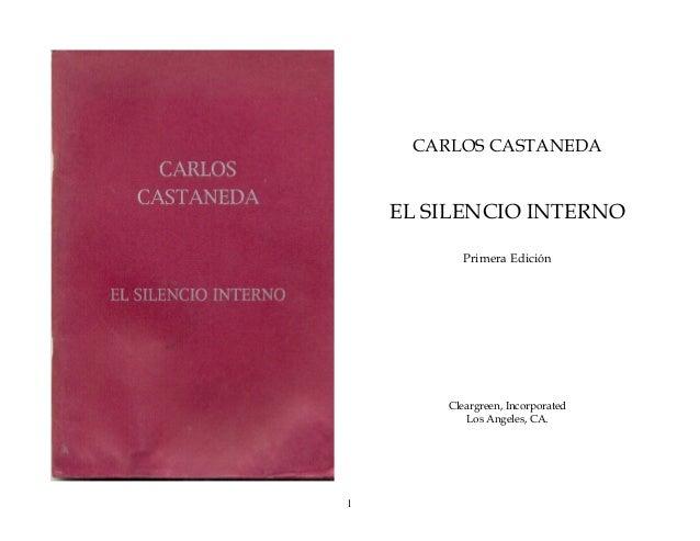 CARLOS CASTANEDA  EL SILENCIO INTERNO Primera Edición  Cleargreen, Incorporated Los Angeles, CA.  1