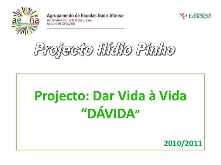 """Projecto Ilídio Pinho<br />Projecto: Dar Vida à Vida """"DÁVIDA""""<br />2010/2011<br />"""