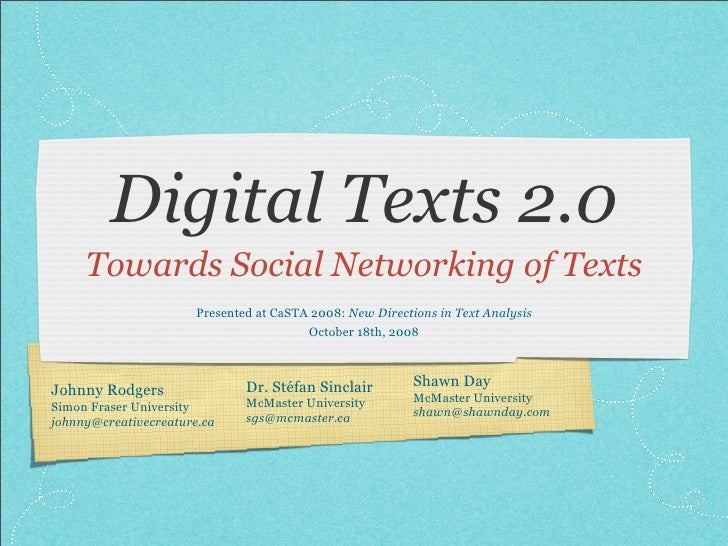 Digital Texts 2.0      Towards Social Networking of Texts                        Presented at CaSTA 2008: New Directions i...