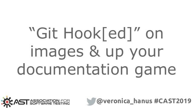 """Git Hook[ed]"" on images & up your documentation game @veronica_hanus #CAST2019"