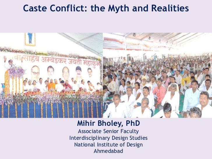 Caste Conflict: the Myth and Realities             Mihir Bholey, PhD              Associate Senior Faculty          Interd...