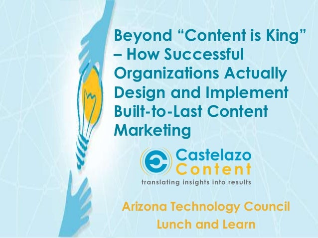 "Beyond ""Content is King""  – How Successful  Organizations Actually  Design and Implement  Built-to-Last Content  Marketing..."