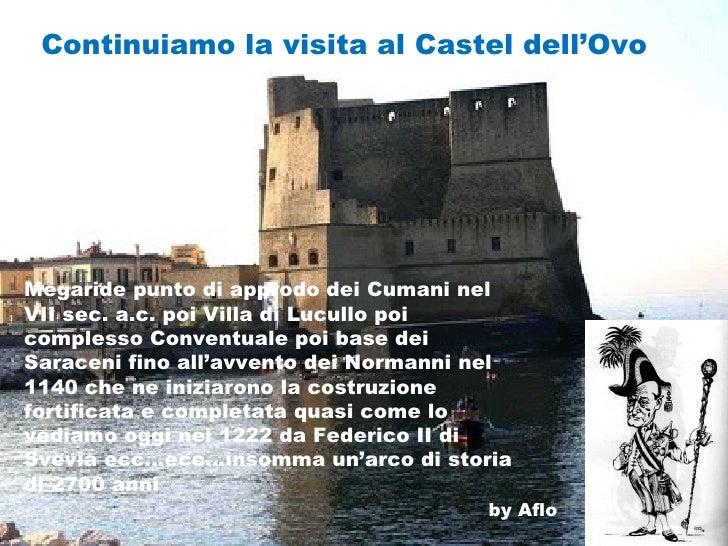 Continuiamo la visita al Castel dell'Ovo     Megaride punto di approdo dei Cumani nel VII sec. a.c. poi Villa di Lucullo p...