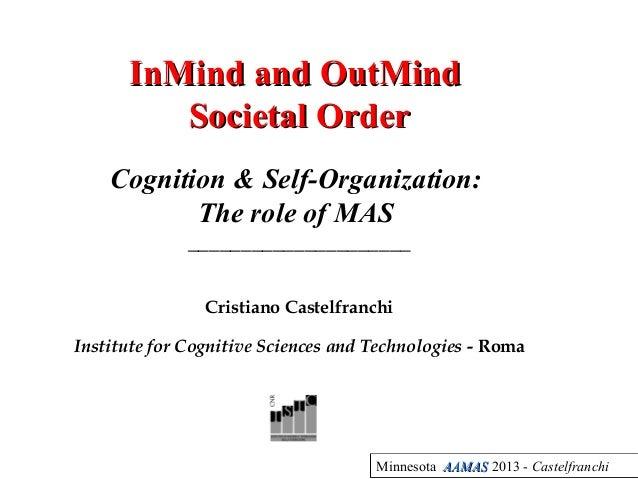 Minnesota AAMASAAMAS 2013 - CastelfranchiInMind and OutMindInMind and OutMindSocietal OrderSocietal OrderCognition & Self-...