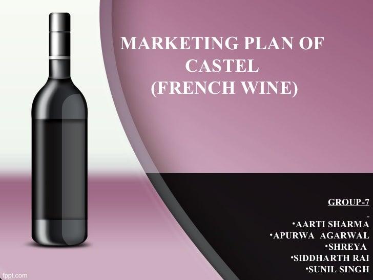 MARKETING PLAN OF     CASTEL  (FRENCH WINE)                       GROUP-7                 •AARTI SHARMA            •APURWA...