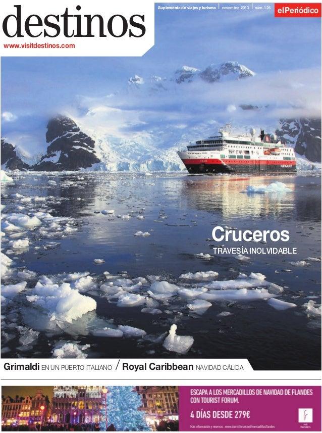 destinos  Suplemento de viajes y turismo  I novembre 2013 I núm. 126 el Periódico  www.visitdestinos.com  Cruceros TRAVESÍ...