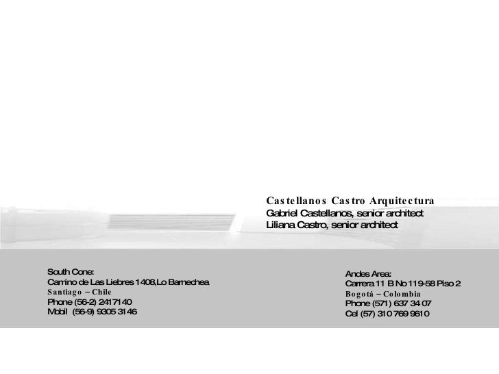 Castellanos Castro Arquitectura Gabriel Castellanos, senior architect Liliana Castro, senior architect South Cone: Camino ...