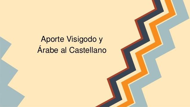 Aporte Visigodo y Árabe al Castellano