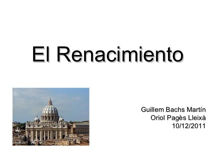 El Renacimiento Guillem Bachs Martín Oriol Pagès Lleixà 10/12/2011