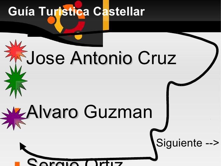 Guía Turistica Castellar <ul><li>Jose  Antonio  Cruz  </li></ul><ul><li>Alvaro  Guzman  </li></ul><ul><li>Sergio  Ortiz </...