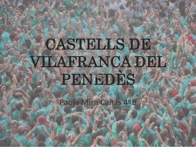 CASTELLS DE VILAFRANCA DEL PENEDÈS Paola Mira Cañas 4ºB