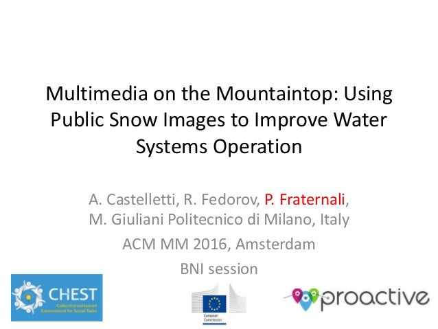 Multimedia on the Mountaintop: Using Public Snow Images to Improve Water Systems Operation A. Castelletti, R. Fedorov, P. ...