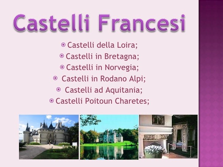 <ul><li>Castelli della Loira; </li></ul><ul><li>Castelli in Bretagna; </li></ul><ul><li>Castelli in Norvegia; </li></ul><u...
