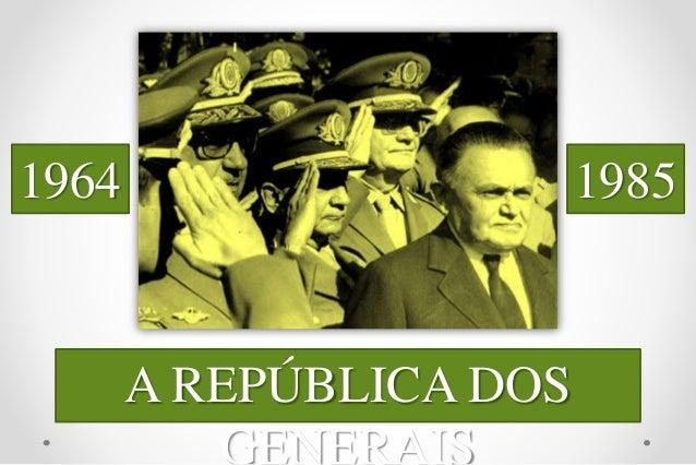 A REPÚBLICA DOS GENERAIS 1964 1985