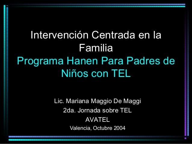 Intervención Centrada en la Familia Programa Hanen Para Padres de Niños con TEL Lic. Mariana Maggio De Maggi 2da. Jornada ...