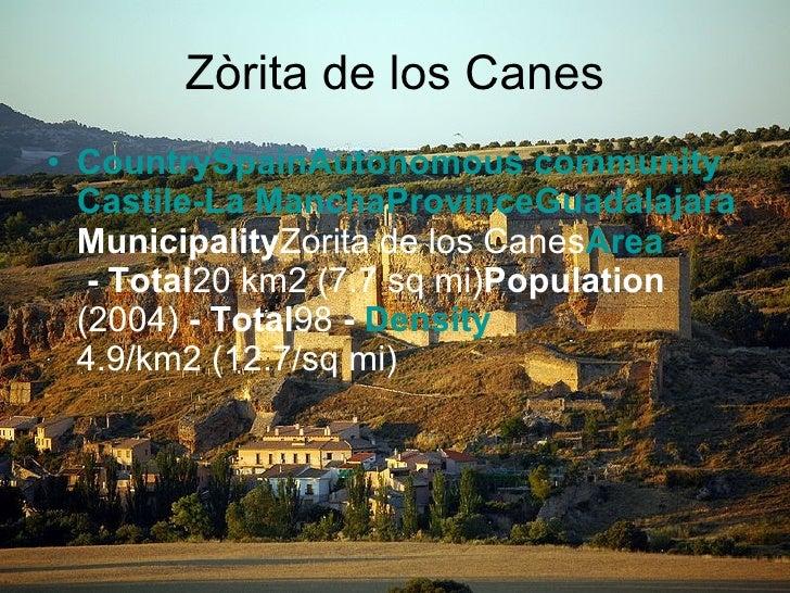 Zòrita de los Canes <ul><li>Country Spain Autonomous   community Castile -La  Mancha Province Guadalajara Municipality Zor...