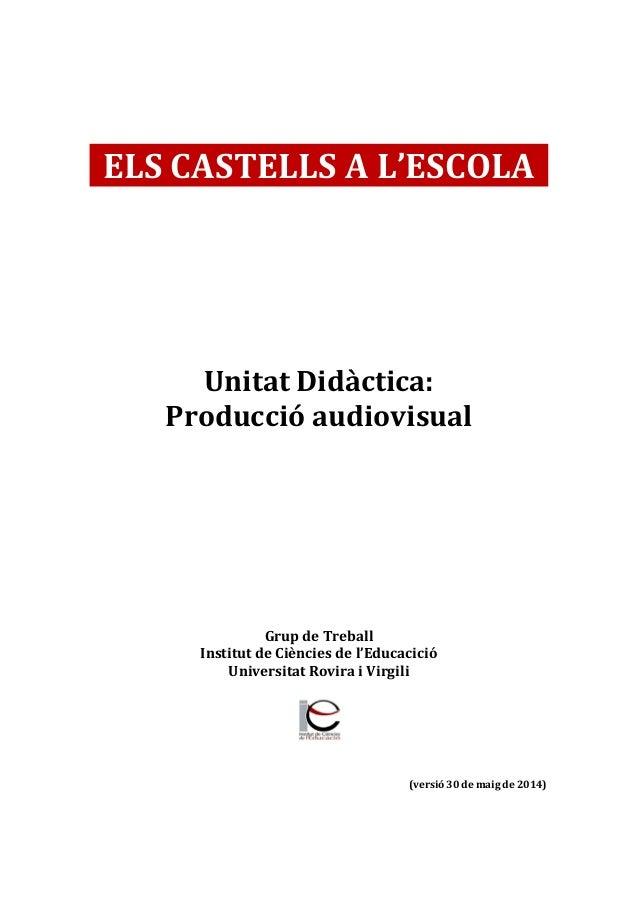 ELS CASTELLS A L'ESCOLA Unitat Didàctica: Producció audiovisual Grup de Treball Institut de Ciències de l'Educacició Unive...