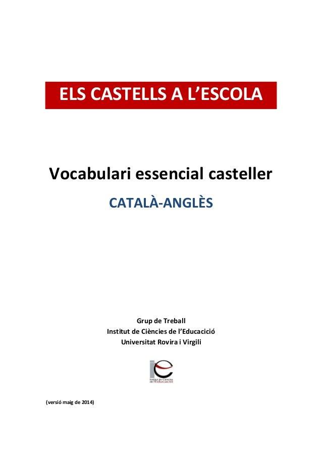 ELS CASTELLS A L'ESCOLA Vocabulari essencial casteller CATALÀ-ANGLÈS Grup de Treball Institut de Ciències de l'Educacició ...
