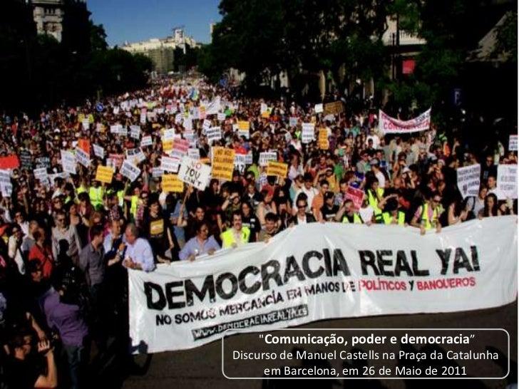 """""""Comunicação, poder e democracia""""Discurso de Manuel Castells na Praça da Catalunha      em Barcelona, em 26 de Maio de 2011"""