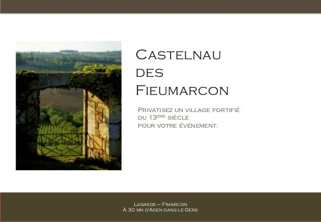 Castelnau    des    Fieumarcon     Privatisez un village fortifié     du 13ème siècle     pour votre évènement.    Lagarde...