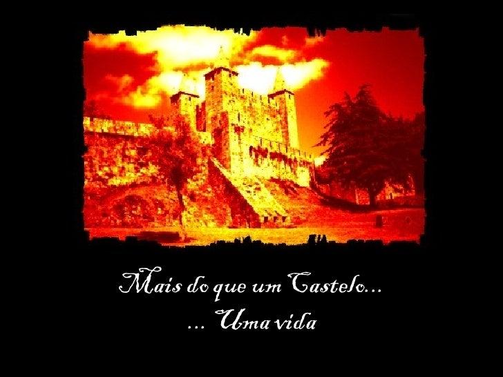 Mais do que um Castelo... ... Uma vida