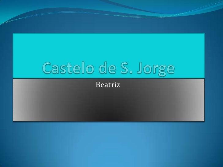 Castelo de S. Jorge<br />Beatriz<br />