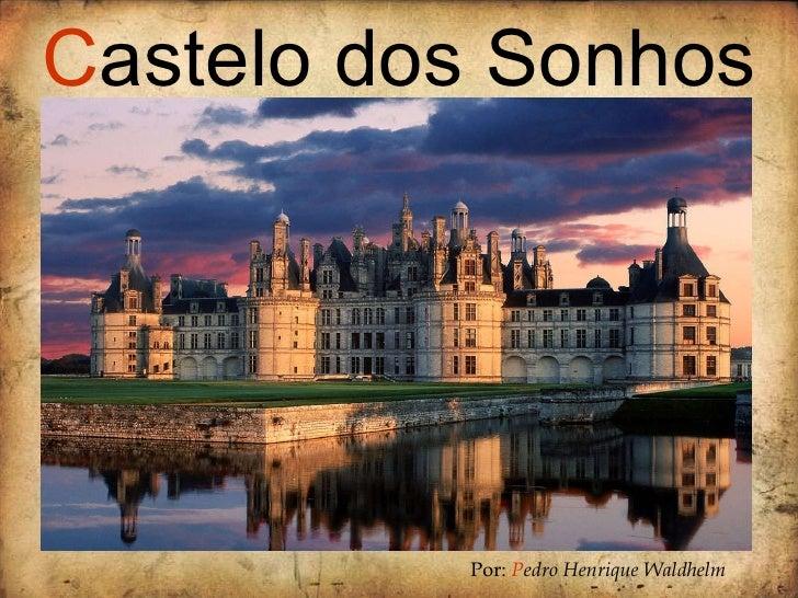 Por:  P edro Henrique Waldhelm C astelo dos Sonhos