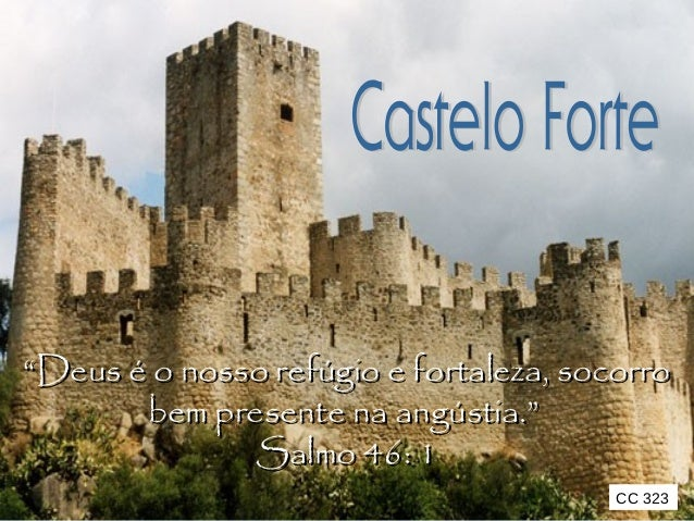 """""""""""Deus é o nosso refúgio e fortaleza, socorroDeus é o nosso refúgio e fortaleza, socorro bem presente na angústia.""""bem pre..."""
