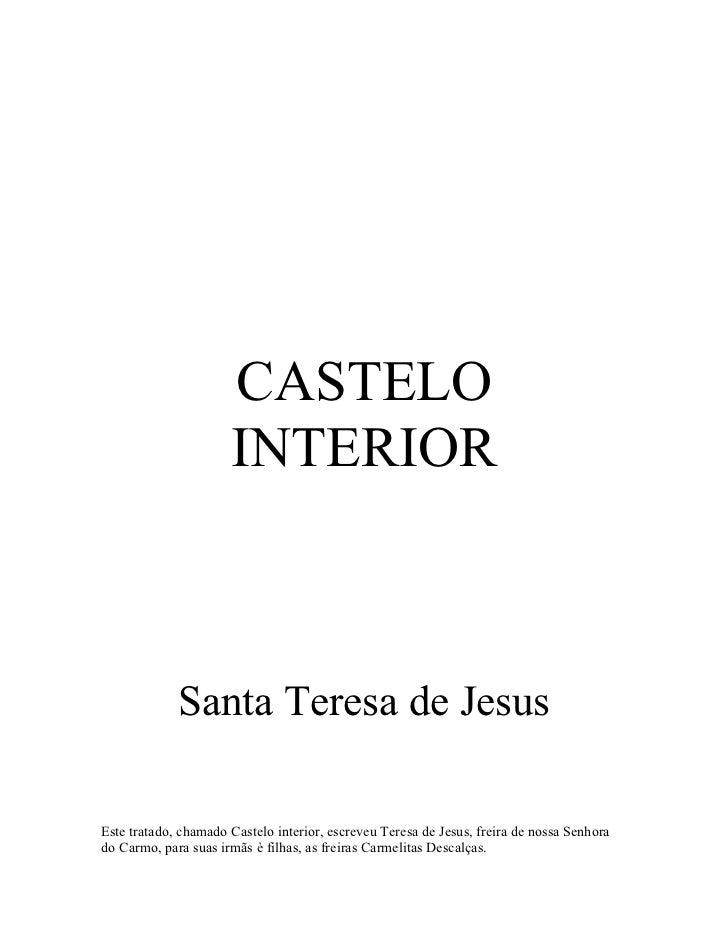 CASTELO                      INTERIOR             Santa Teresa de JesusEste tratado, chamado Castelo interior, escreveu Te...