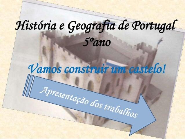 História e Geografia de Portugal             5ºano  Vamos construir um castelo!