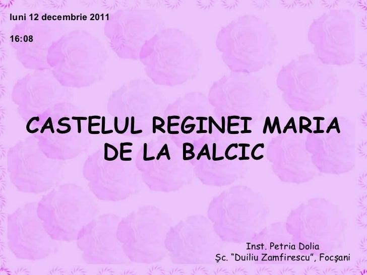 """CASTELUL REGINEI MARIA DE LA BALCIC Inst. Petria Dolia Şc. """"Duiliu Zamfirescu"""", Focşani luni 12 decembrie 2011 16:07"""