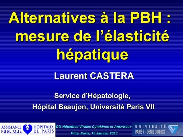 Alternatives à la PBH : mesure de l'élasticité      hépatique         Laurent CASTERA         Service d'Hépatologie,   Hôp...