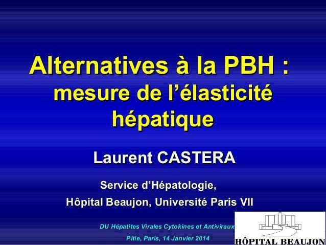 Alternatives à la PBH : mesure de l'élasticité hépatique Laurent CASTERA Service d'Hépatologie, Hôpital Beaujon, Universit...