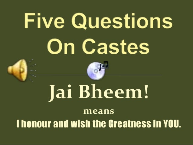 Jai Bheem!                meansI honour and wish the Greatness in YOU.