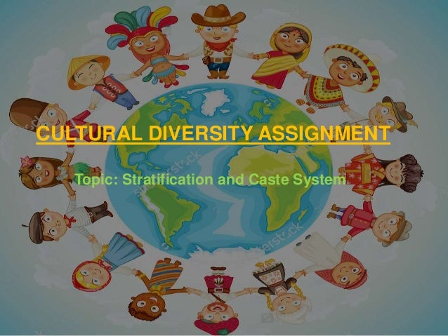 CULTURAL DIVERSITY ASSIGNMENT Topic: Stratification and Caste System