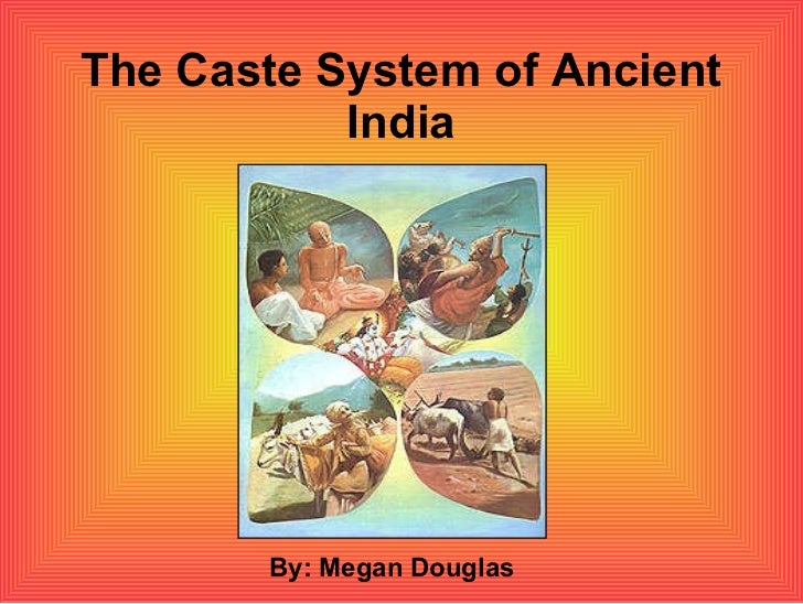 The Caste System of Ancient India By: Megan Douglas