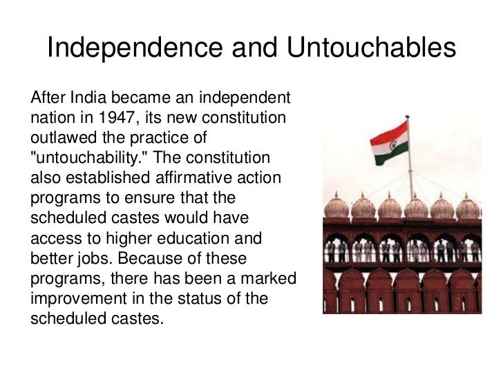 Independence and UntouchablesAfter India became an independentnation in 1947, its new constitutionoutlawed the practice of...