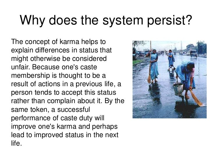 Why does the system persist?The concept of karma helps toexplain differences in status thatmight otherwise be consideredun...