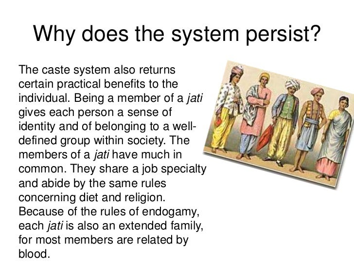 Why does the system persist?The caste system also returnscertain practical benefits to theindividual. Being a member of a ...