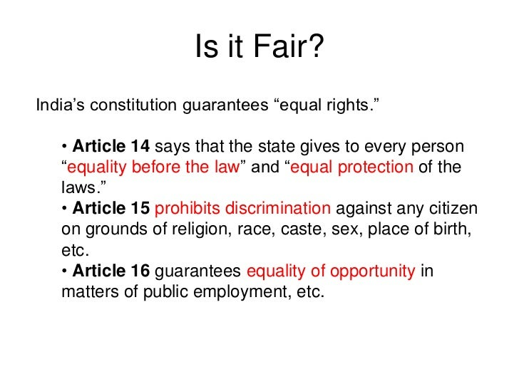 """Is it Fair?India's constitution guarantees """"equal rights.""""   • Article 14 says that the state gives to every person   """"equ..."""