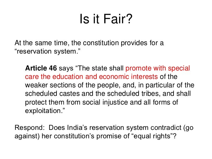 """Is it Fair?At the same time, the constitution provides for a""""reservation system.""""   Article 46 says """"The state shall promo..."""