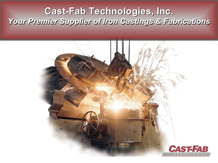 Cast-Fab Technologies, Inc. Your Premier Supplier of Iron Castings & Fabrications