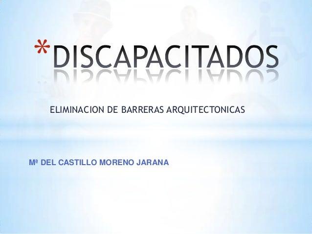 ELIMINACION DE BARRERAS ARQUITECTONICAS*Mª DEL CASTILLO MORENO JARANA