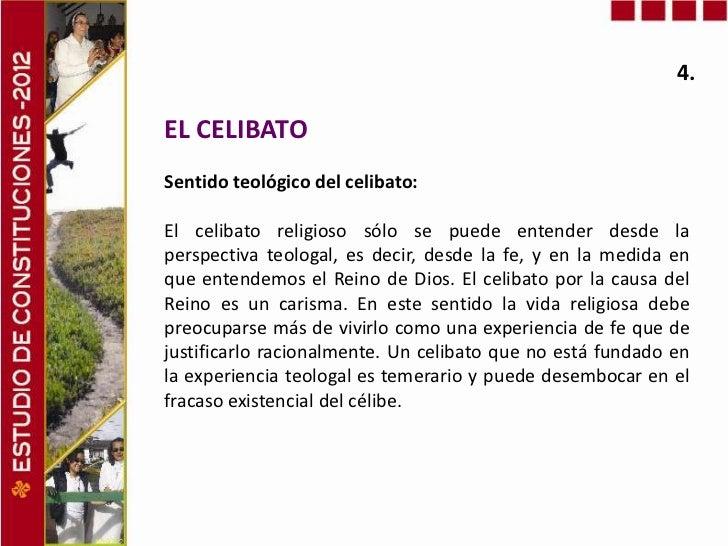 4.EL CELIBATOSentido teológico del celibato:El celibato religioso sólo se puede entender desde laperspectiva teologal, es ...