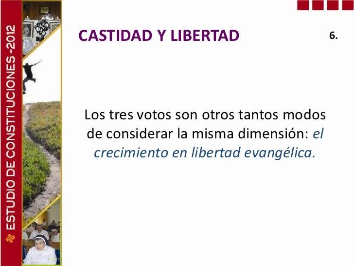 CASTIDAD Y LIBERTAD                     6.Los tres votos son otros tantos modosde considerar la misma dimensión: el crecim...