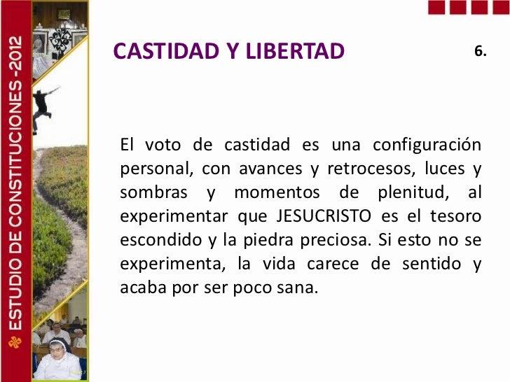 CASTIDAD Y LIBERTAD                        6.El voto de castidad es una configuraciónpersonal, con avances y retrocesos, l...